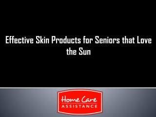 Effective Skin Products for Seniors that Love the Sun