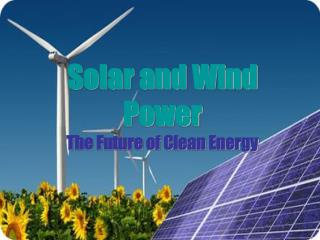 Solar and Wind Power The Future of Clean Energy
