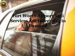 Fort worth airport taxi services are increasing in demand