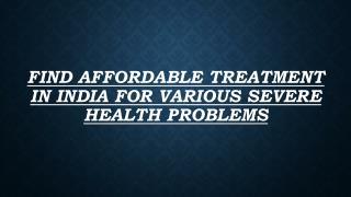 Find affordable treatment in india for various severe health problems