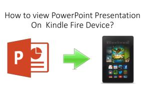 How to view PowerPoint Presentation on Kindle Fire?