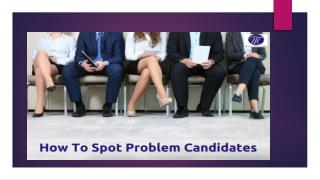 How To Spot Problem Candidates