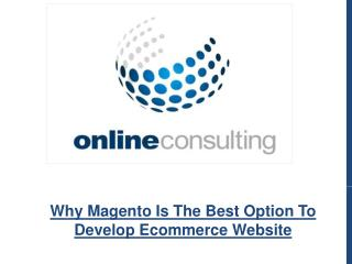 Why Magento Is The Best Option To Develop Ecommerce Website