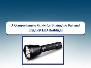 A Comprehensive Guide for Buying the Best and Brightest LED Flashlight