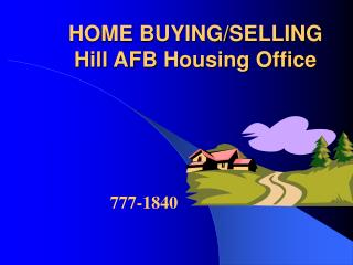 HOME BUYING/SELLING  Hill AFB Housing Office