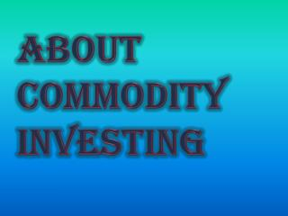 What Are The Points To Know About Commodity Investing
