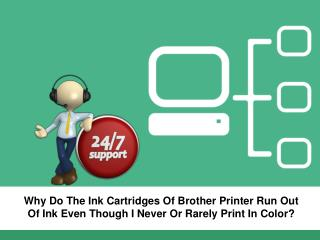 Why Do The Ink Cartridges Of Brother Printer Run Out Of Ink Even Though I Never Or Rarely Print In Color?