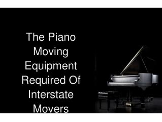 The Piano Moving Equipment Required Of Interstate Movers
