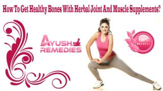 How To Get Healthy Bones With Herbal Joint And Muscle Supplements?