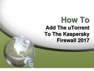 How To Add The uTorrent To The Kaspersky Firewall 2017
