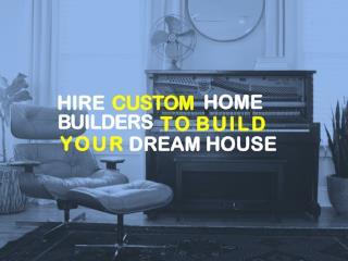 Hire Custom Home Builders to Build Your Dream House