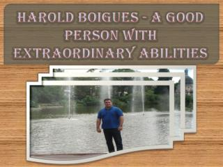 Harold Boigues - A Good Person with Extraordinary Abilities