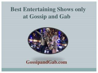Best Entertaining Shows only at Gossip and Gab