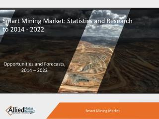 Smart Mining Market: Statistics and Research to 2014 - 2022