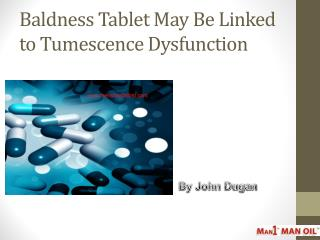Baldness Tablet May Be Linked to Tumescence Dysfunction