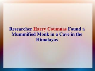 Researcher Harry Coumnas Found a Mummified Monk in a Cave in the Himalayas