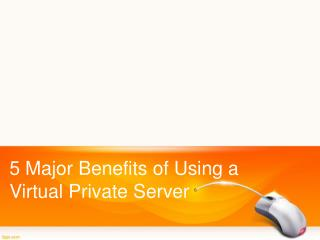 5 Major benefits of Using Virtual Private Server