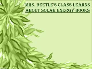 Mrs. Beetle's Class Learns about Solar Energy Books