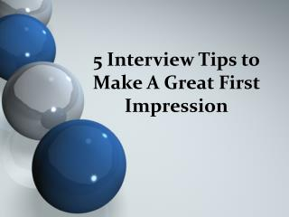 5 Interview Tips to Make A Great First Impression