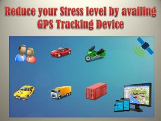 Reduce your Stress level by availing GPS Tracking Device