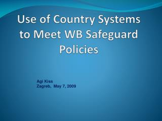 Use of Country Systems  to Meet WB Safeguard Policies
