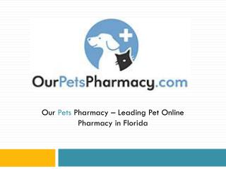 Our Pets Pharmacy – Leading Pet Online Pharmacy in Florida`