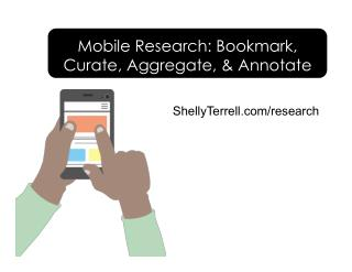 Mobile Research: Bookmark, Curate, Aggregate, and Annotate