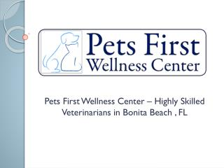 Pets First Wellness Center – Highly Skilled Veterinarians in Bonita Beach, FL