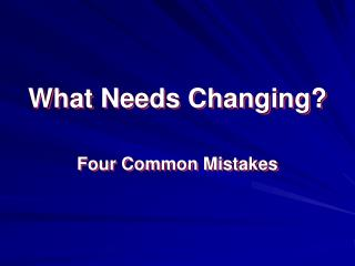 What Needs Changing?