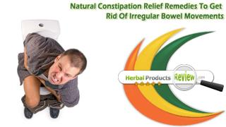 Natural Constipation Relief Remedies To Get Rid Of Irregular Bowel Movements