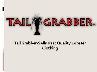 Tail Grabber-Sells Best Quality Lobster Clothing