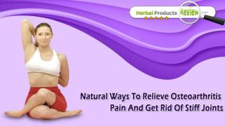 Natural Ways To Relieve Osteoarthritis Pain And Get Rid Of Stiff Joints