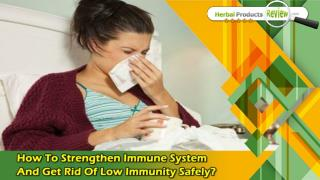 How To Strengthen Immune System And Get Rid Of Low Immunity Safely?