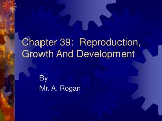 Chapter 39:  Reproduction, Growth And Development