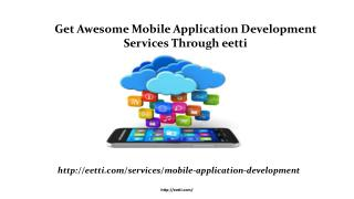 Get Awesome Mobile Application Development Services Through eetti