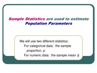 Sample Statistics  are used to estimate Population Parameters