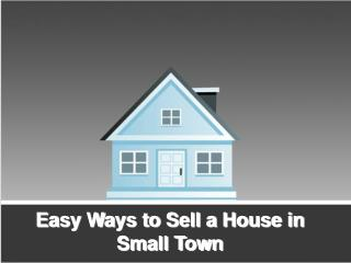Easy Ways to Sell a House in Small Town