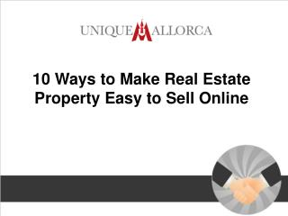 10 Ways to Make Real Estate Property Easy to Sell Online