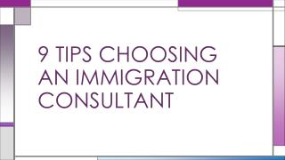 9 TIPS CHOOSING AN IMMIGRATION CONSULTANT
