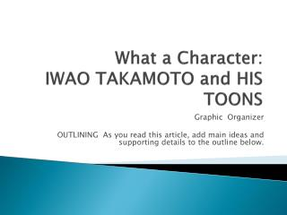 What a Character: IWAO TAKAMOTO and HIS TOONS