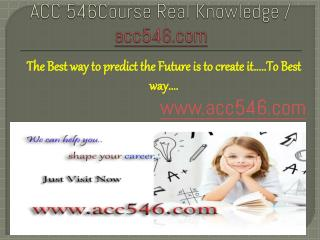 ACC 546Course Real Knowledge / acc546.com