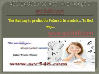 ACC 548Course Real Knowledge / acc548.com