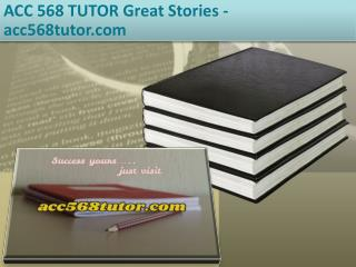 ACC 568 TUTOR Great Stories /acc568tutor.com