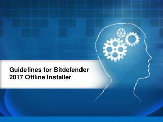 Guidelines for Bitdefender 2017 Offline Installer