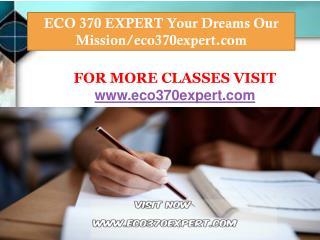 ECO 370 EXPERT Your Dreams Our Mission/eco370expert.com