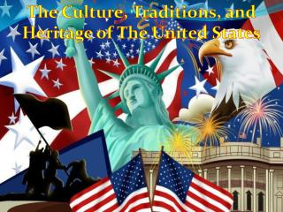 The Culture, Traditions, and Heritage of The United States