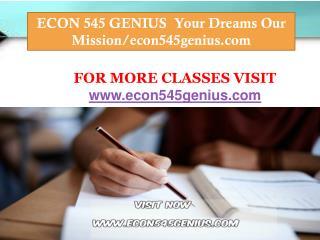 ECON 545 GENIUS Your Dreams Our Mission/econ545genius.com