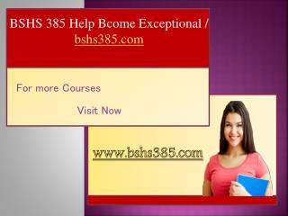 BSHS 385 Help Bcome Exceptional / bshs385.com