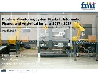 Pipeline Monitoring System Market : Recent Industry Trends and Projected Industry Growth, 2017 - 2027