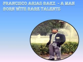 Francisco Arias Baez  - A Man Born with Rare Talents